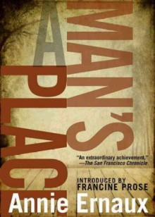 A Man's Place Ernaux, Annie ( Author ) Jun-05-2012 Paperback - Tanya Leslie