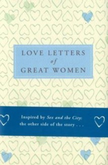 Love Letters Of Great Women - Ursula Doyle (Ed ).