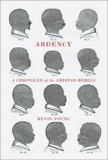 Ardency: a Chronicle of the Amistad Rebels - Kevin Young