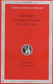 On the Republic/On the Laws - Cicero, Clinton W. Keyes