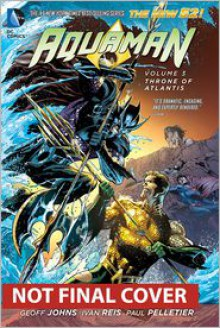 Aquaman Vol. 3: Throne of Atlantis (The New 52) - Geoff Johns, Paul Pelletier (Illustrator), Ivan Reis (Illustrator)