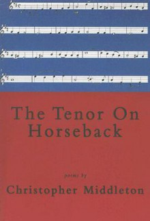 The Tenor on Horseback - Christopher Middleton