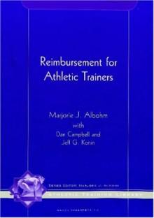 Reimbursement for Athletic Trainers (Athletic Training Library) (Athletic Training Library) - Marjorie J. Albohm, Jeff G. Konin, Dan Campbell
