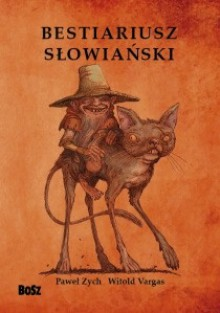 Bestiariusz słowiański: Rzecz o skrzatach, wodnikach i rusałkach - Paweł Zych, Witold Vargas