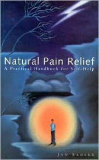 Natural Pain Relief: A Practical Handbook for Self-Help - Jan Sadler