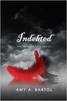 Indebted (The Premonition Series - Volume 3) - Amy A. Bartol