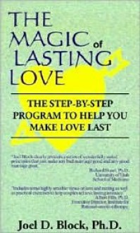 The Magic of Lasting Love: The Step-By-Step Program to Help You Make Love Last - Joel Block