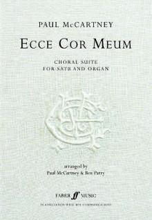 Ecce Cor Meum -- The Choral Suite - Paul McCartney, Ben Parry