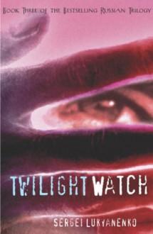 Twilight Watch - Sergei Lukyanenko,Andrew Bromfield,Kirill Komarov