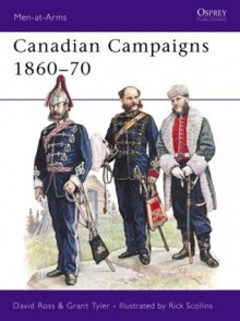 Canadian Campaigns 1860-70 - David Ross