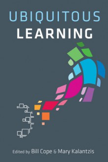 Ubiquitous Learning - Bill Cope, Mary Kalantzis