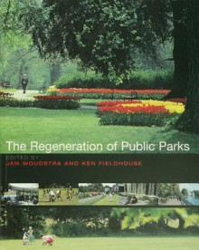 The Regeneration of Public Parks - Ken Fieldhouse, Jan Woudstra