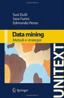 Data Mining: Metodi E Strategie - Susi DULLI, SARA FURINI, EDMONDO PERON