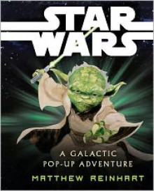 Star Wars: A Galactic Pop-up Adventure - Matthew Reinhart, LucasFilm
