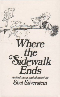 Where the Sidewalk Ends: Recited, Sung and Shouted - Shel Silverstein