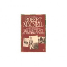 The Right Place at the Right Time - Robert MacNeil