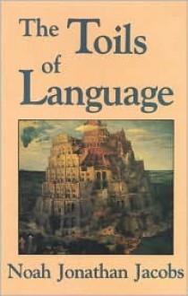The Toils of Language - Noah Jacobs, John C. Trewin