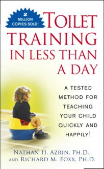 Toilet Training in Less Than a Day - Nathan H. Azrin, Richard M. Foxx
