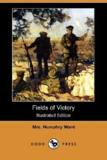 Fields of Victory (Illustraterd Edition) (Dodo Press) - Mary Augusta Ward