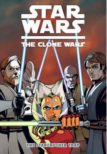 Star Wars: The Clone Wars - The Starcrusher Trap - Mike W. Barr, Matt Fillbach, Shawn Fillbach