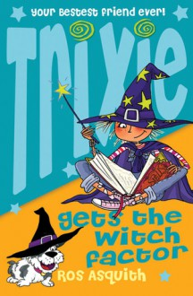 Trixie Gets the Witch Factor - Ros Asquith