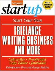 Start Your Own Freelance Writing Business and More - George Sheldon