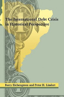 The International Debt Crisis in Historical Perspective - Peter H. Lindert, Barry Eichengreen