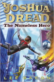 Joshua Dread: The Nameless Hero - Lee Bacon