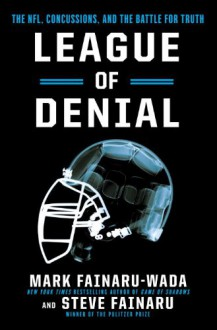League of Denial: The NFL, Concussions and the Battle for Truth - Steve Fainaru,Mark Fainaru-Wada
