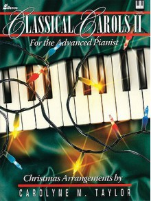 Classical Carols II: For the Advanced Pianist - Carolyne Taylor