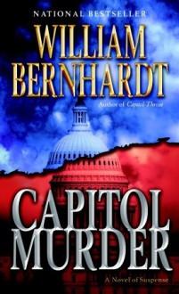 Capitol Murder: A Novel of Suspense - William Bernhardt