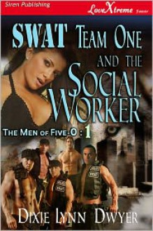 SWAT Team One and the Social Worker - Dixie Lynn Dwyer