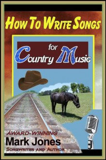 How To Write Songs for Country Music - Mark Jones