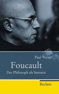 Foucault: Der Philosoph Als Samurai - Paul Veyne, Ursula Blank-Sangmeister