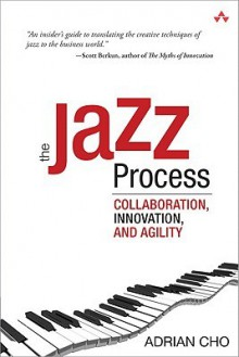 The Jazz Process: Collaboration, Innovation, and Agility - Adrian Cho