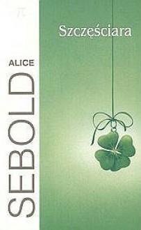 Szczęściara - Alice Sebold