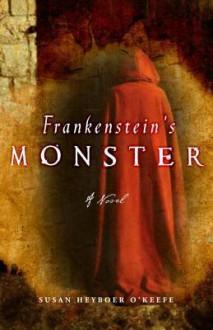 Frankenstein's Monster: A Novel - Susan Heyboer O'Keefe