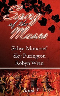Song of the Muses Book 1 - Skhye Moncrief, Sky Purington, Robyn Wren, R.G. Porter