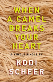 When a Camel Breaks Your Heart - Kodi Scheer