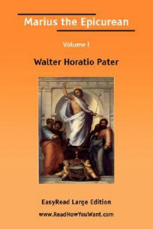 Marius the Epicurean Volume I [Easyread Large Edition] - Walter Pater