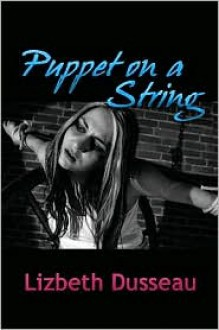 Puppet on a String - Lizbeth Dusseau