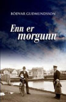 Enn er morgunn - Böðvar Guðmundsson
