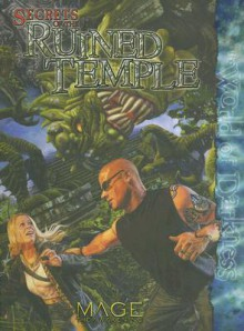 Mage Secrets of the Ruined Temple (Mage the Awakening) - Alexander Freed, Joseph Carriker, Kenneth Hite