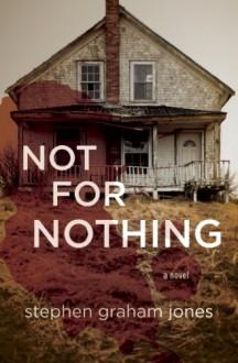 Not for Nothing - Stephen Graham Jones