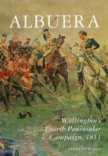 Albuera: Wellington's Fourth Peninsular Campaign, 1811 - Peter Edwards
