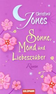 Sonne, Mond und Liebeszauber - Christina Jones, Elisabeth Spang, Inge Wehrmann