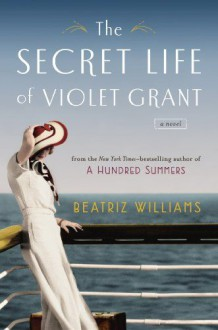 The Secret Life of Violet Grant - Beatriz Williams