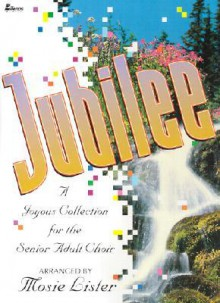 Jubilee: A Joyous Collection for the Senior Adult Choir - Mosie Lister