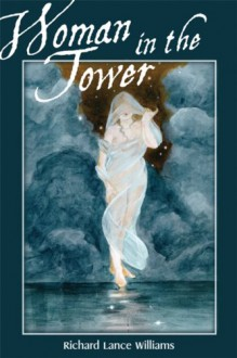 Woman in the Tower: Stories for the Wounded Child - Richard Lance Williams