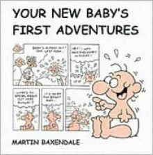 Your New Baby's First Adventures - Martin Baxendale